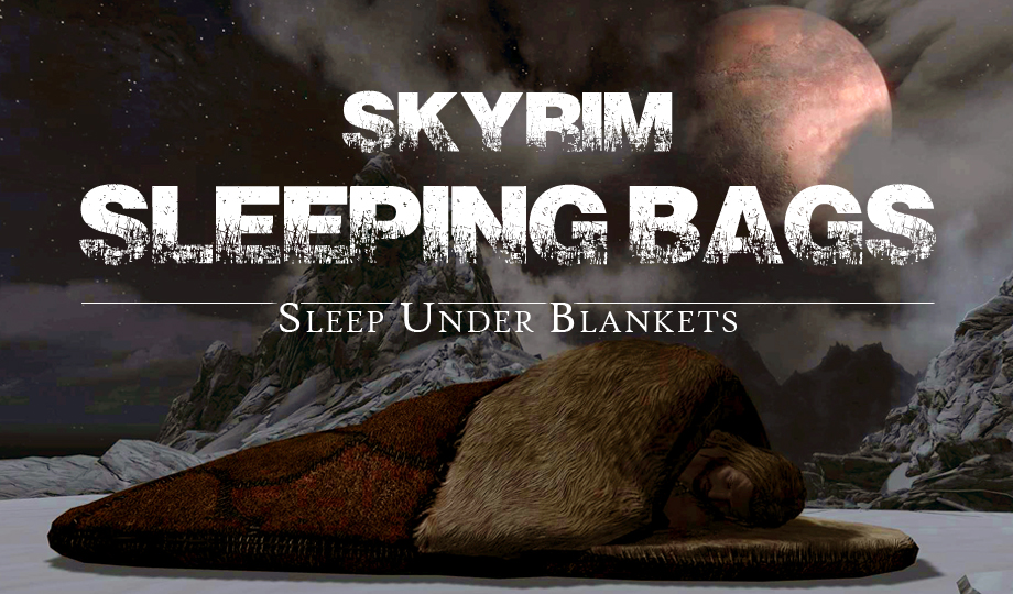 Adds craftable and placeable sleeping bags for you and your followers to sleep warm under blankets anywhere in Skyrim. Plus a few complimentary features for ...