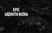 Epic Sadrith Mora
