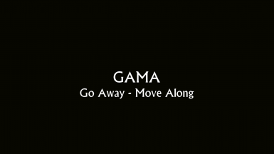 GAMA - Go Away Move Along