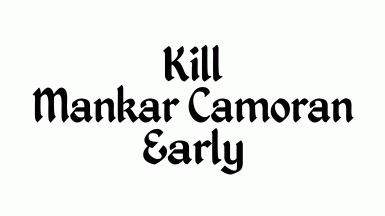 Kill Mankar Camoran Early