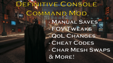 The Definitive Console Command Mod (Manual Save - FOV tweaks - Cheats and more)