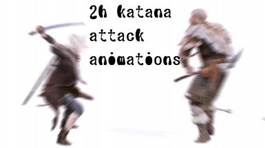 2h katana attack animations LE