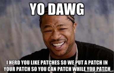 Yo dawg I herd you like patches