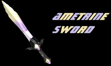 UPCOMING V 2-0 AMETRINE SWORD AS REQUESTED
