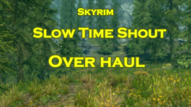 Slow Time Shout Overhaul