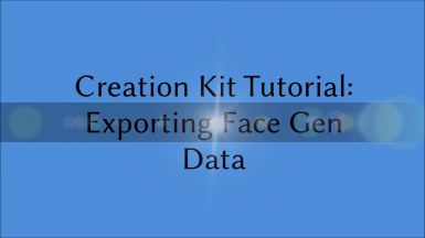 Exporting FaceGen Data - Creation Kit