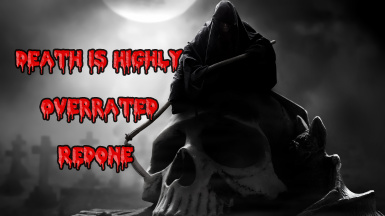 Death is Highly Overrated Redone