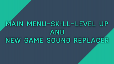 Main Menu-Skill-Level Up and New Game Sound Replacer