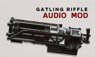 Gatling Rifle - Audio Overhaul mod