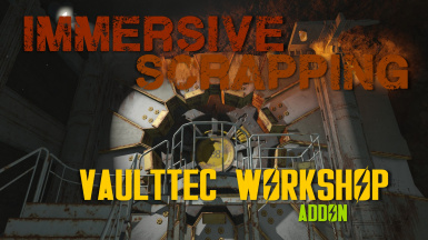 Immersive Scrapping - Vault Tec Workshop