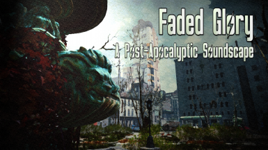 Faded Glory - A Post-Apocalyptic Soundscape (Remastered)