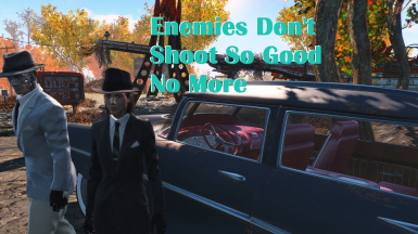 Enemies Don t Shoot So Good No More