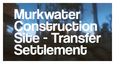 Murkwater Construction Site - Settlement Blueprint