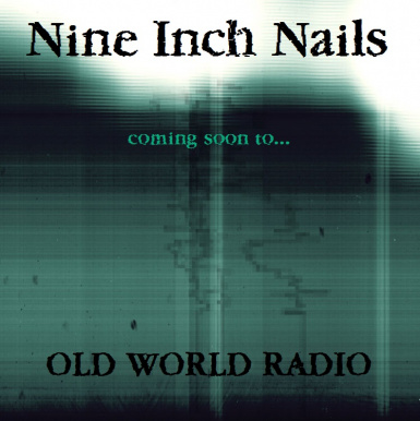 NINE INCH NAILS OLD WORLD RADIO