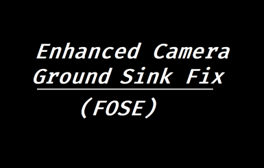 Enhanced Camera Ground Sink Fix (FOSE)