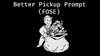 Better Pickup Prompt (FOSE)