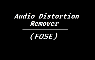 Audio Distortion Remover (FOSE)