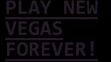 PLAY NEW VEGAS FOREVER
