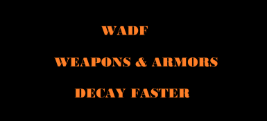 Weapon Armor Decay Faster WADF
