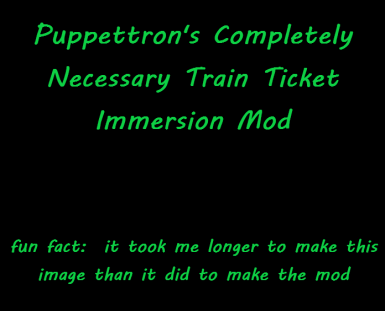 TTW - Puppettron's Completely Necessary Train Ticket Immersion Mod