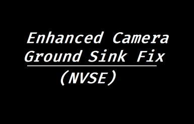 Enhanced Camera Ground Sink Fix (NVSE)