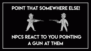 Point that somewhere else - NPCs react to you pointing a gun at them