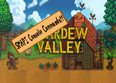 SMAPI Console Commands at Stardew Valley Nexus - Mods and community