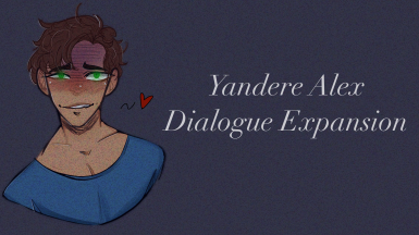 Yandere Alex Dialogue Expansion