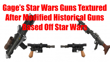 Gage's Star Wars Guns Textured After Modified Historical Guns Based Off Star Wars (GHMG)