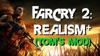 Far Cry 2 - Realism Plus (Tom's Mod)