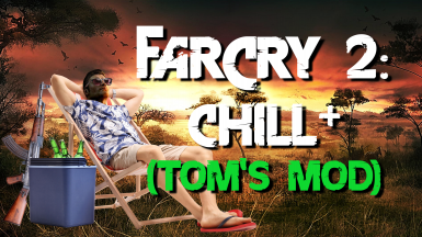 Far Cry 2 - Chill Plus (Tom's Mod)