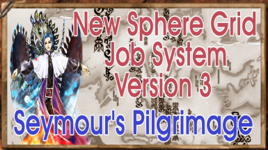 NEW SPHERE GRID MOD JOB SYSTEM VERSION 3 Seymour Guados Pilgrimage