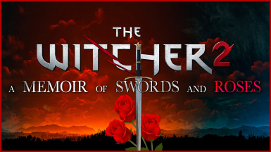 A Memoir of Swords and Roses - The Definitive Witcher 2 Experience (Mod List and Guide)