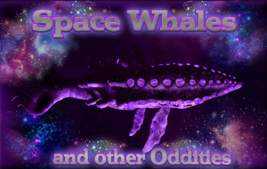 SPACE WHALES and other oddities