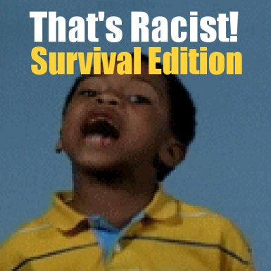 Thats Racist Survival Edition