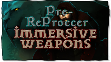 Pre ReProccer - Immersive Weapons
