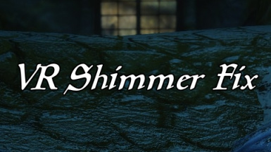 VR Shimmer Fix at Skyrim Special Edition Nexus - Mods and Community