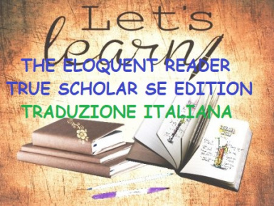 The Eloquent Reader - True Scholar SE Edition - Traduzione Italiana