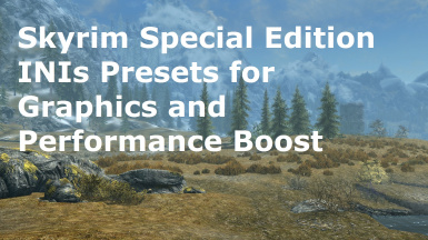 INI presets for Skyrim SE Performance and Graphics Boost