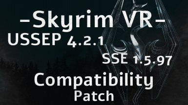 Skyrim VR - USSEP 4.2.2 and SSE 1.5.97 Compatibility Patch