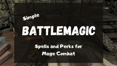 Simple BattleMagic - Spells and Perks for Battle Mages and Archmage Roleplay