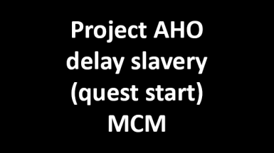 Project AHO delay slavery (quest start) MCM