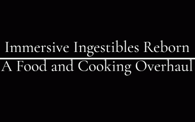 Immersive Ingestibles Reborn - a Food and Cooking Overhaul