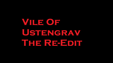 Vile Of Ustengrav The Re-edit