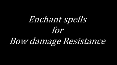 Enchant spells for Bow damage Resistance