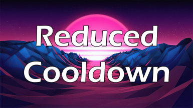 Reduced Cooldown