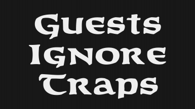 Guests Ignore Traps (starting a new game is required)