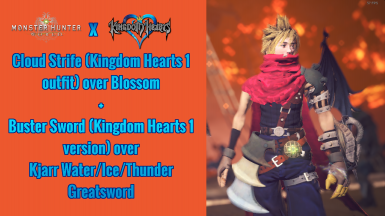 (MHW x Kingdom Hearts) KH1 Cloud over Blossom and KH1 Buster Sword over Kjarr Water Ice and Thunder Great Swords