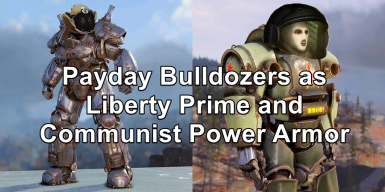 Payday Bulldozers as Liberty Prime and Communist Power Armor