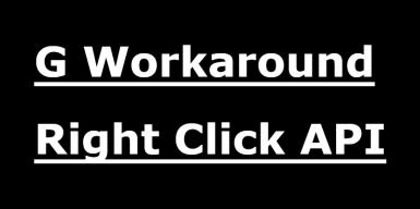 G Workaround and Right Click API